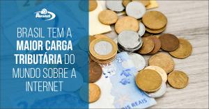 Brasil tem a maior carga tributária do mundo sobre internet, avalia UIT