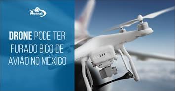 drone-pode-ter-furado-bico-de-aviao-no-mexico