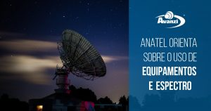 ANATEL oriente sobre o uso de equipamentos e espectro
