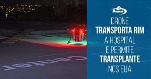Drone transporta rim a hospital e permite transplante nos EUA