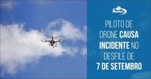 piloto de drone causa incidente em desfile de 7 de setembro