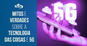 Mitos e Verdades sobre IoT e 5G