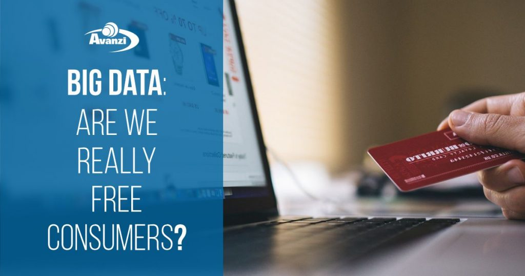 Big Data: Are We Really Free Consumers?