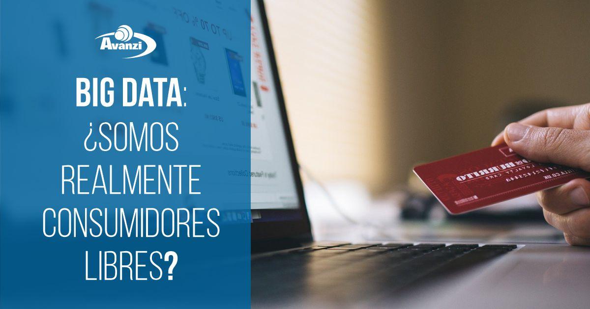 Big Data: ¿Somos realmente consumidores libres?
